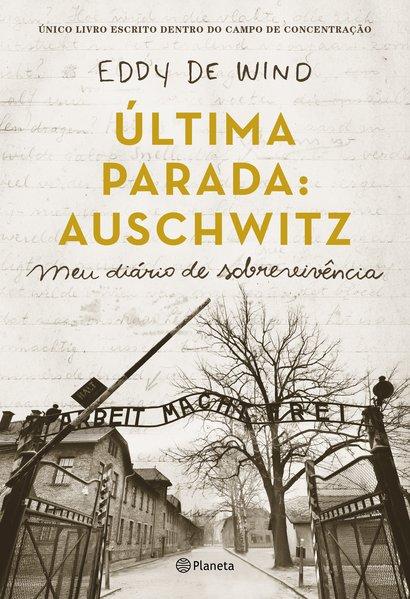 Última parada: Auschwitz. Meu diário de sobrevivência, livro de Eddy De Wind