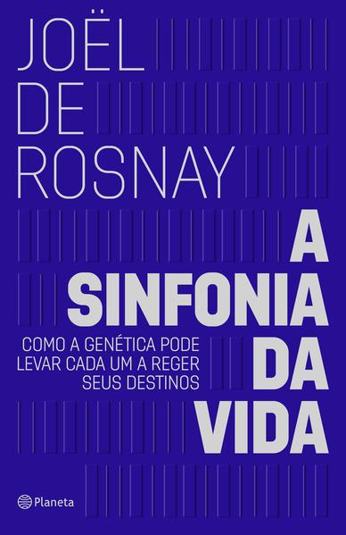 A sinfonia da vida. Como a genética pode levar cada um a reger seus destinos, livro de Joël De Rosnay
