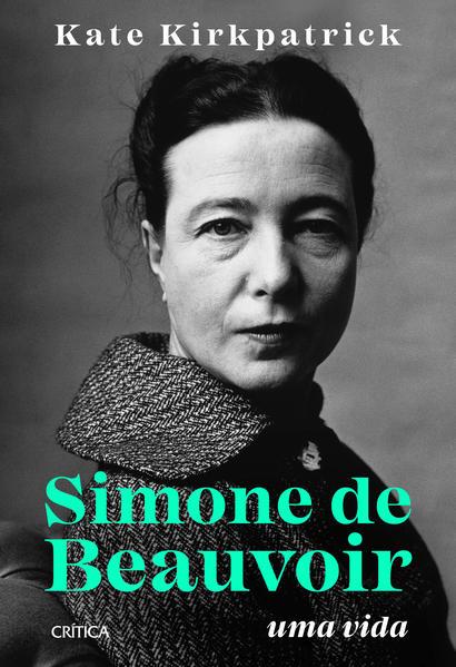 Simone de Beauvoir. Uma vida, livro de Kate Kirkpatrick