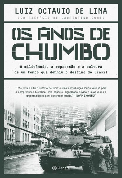 Os anos de chumbo. A militância, a repressão e a cultura de um tempo que definiu o destino do brasil, livro de Luiz Octavio de Lima