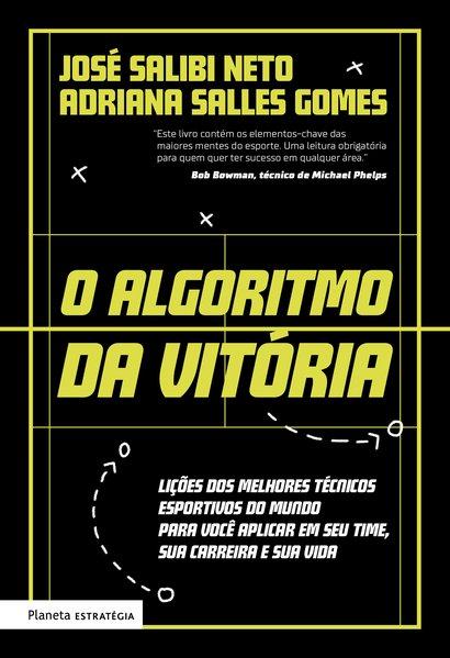 O algoritmo da vitória. Lições dos melhores técnicos esportivos do mundo para você aplicar em seu time, sua carreira e sua vida, livro de José Salibi Neto