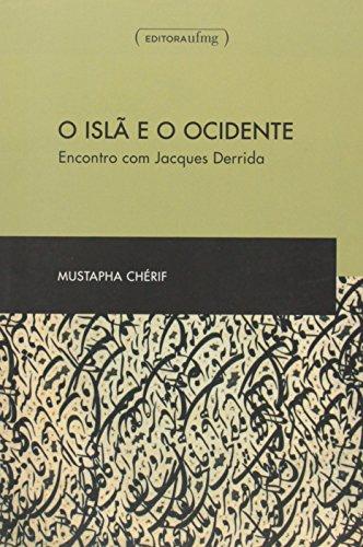 Islã e o Ocidente, O: Encontro com Jacques Derrida, livro de Mustapha Cherif