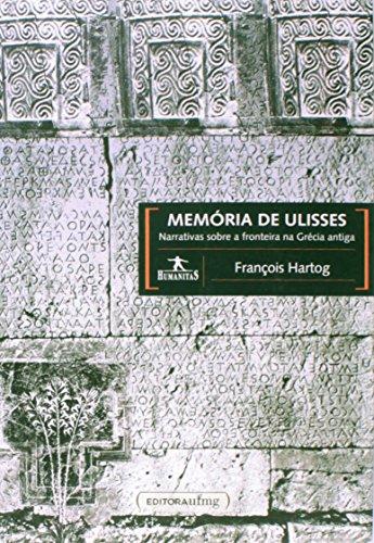 Memória de Ulisses: Narrativas Sobre a Fronteira na Grécia Antiga, livro de Francois Hartog