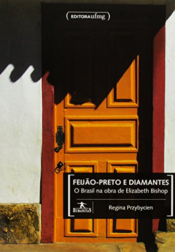 Feijão-preto e Diamantes: O Brasil na Obra de Elizabeth Bishop - Coleção Humanitas, livro de Regina Przybycien