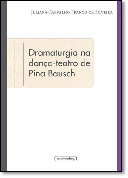 Dramaturgia na Dança, Teatro de Pina Bausch, livro de Juliana Carvalho Franco da Silveira