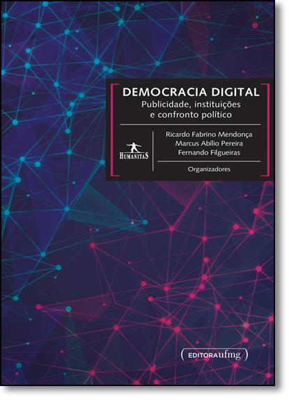 Democracia Digital: Publicidade, Instituições e Confronto Político - Coleção Humanitas, livro de Ricardo Fabrino Mendonça