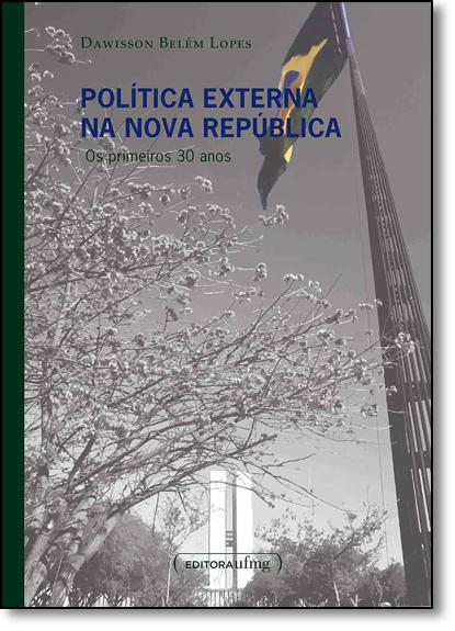 Política Externa na Nova República: Os Primeiros 30 Anos, livro de Dawisson Belém Lopes