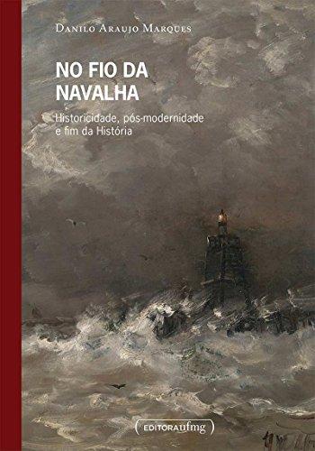 No fio da navalha - Historicidade, pós-modernidade e fim da História, livro de Danilo Araujo Marques