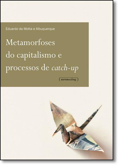 Metamorfoses do Capitalismo e Processos de Catch-up - População & Economia, livro de Eduardo da Motta