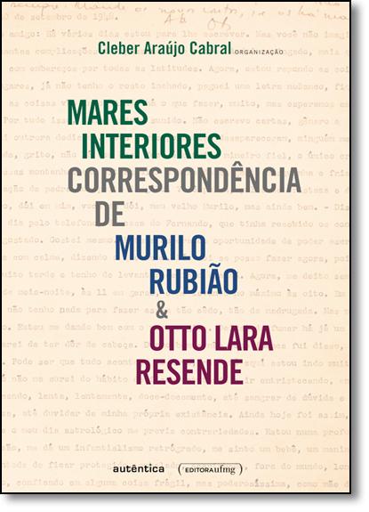 Mares Interiores: Correspondência de Murilo Rubião & Otto Lara Resende, livro de Cleber Araújo Cabral