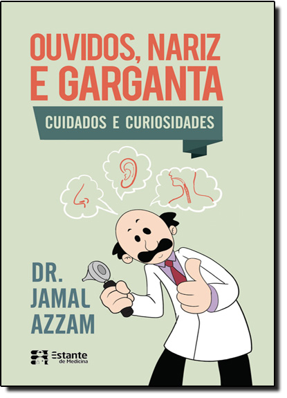 Ouvidos, Nariz e Garganta: Cuidados e Curiosidades, livro de Jamal Azzam