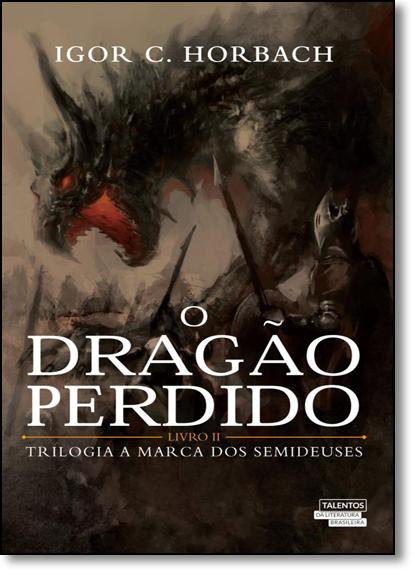 Dragão Perdido, O - Vol.2 - Trilogia A Marca dos Semideuses, livro de Igor C. Horbach