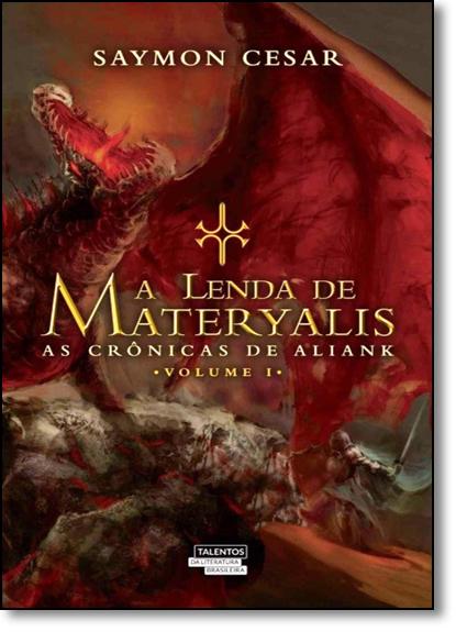 Lenda de Materyalis, A - Vol.1 - Série As Crônicas de Aliank, livro de Saymon Cesar
