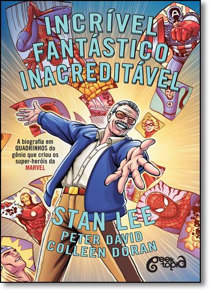 Incrível, Fantástico, Inacreditável: A Biografia em Quadrinhos do Gênio que Criou os Super-heróis da Marvel, livro de Stan Lee