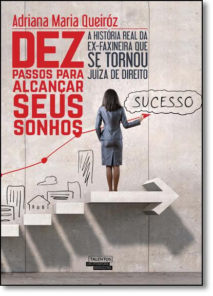 Dez Passos Para Alcançar Seus Sonhos, livro de Adriana Maria Queiróz