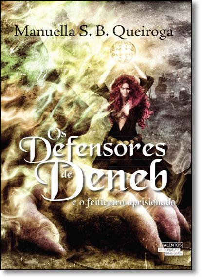 Defensores de Deneb, Os: E o Feiticeiro Aprisionado, livro de Manuella S. B. Queiroga