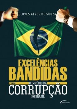 Excelências bandidas - O império da corrupção no Brasil - 2ª edição, livro de Cloves Alves de Souza