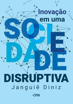 Inovação em uma sociedade disruptiva, livro de Janguiê Diniz