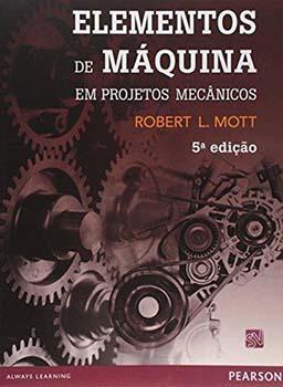 Elementos de máquina em projetos mecânicos - 5ª edição, livro de Robert L. Mott