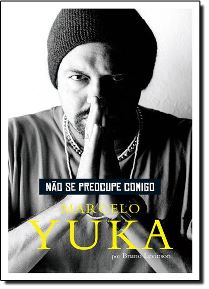Não Se Preocupe Comigo, livro de Marcelo Yuka