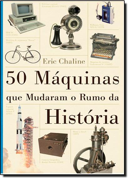 50 Máquinas que Mudaram o Rumo da História, livro de Eric Chaline