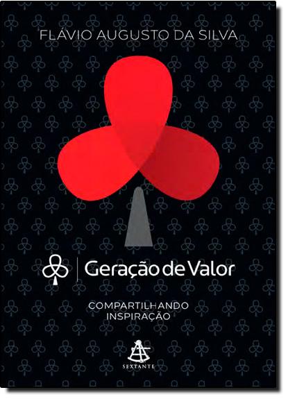 Geração de Valor: Compartilhando Inspiração - Vol.1, livro de Flávio Augusto da Silva