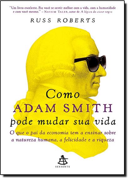 Como Adam Smith Pode Mudar sua Vida, livro de Russ Roberts