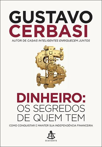 Dinheiro: Os Segredos de Quem Tem, livro de Gustavo Cerbasi
