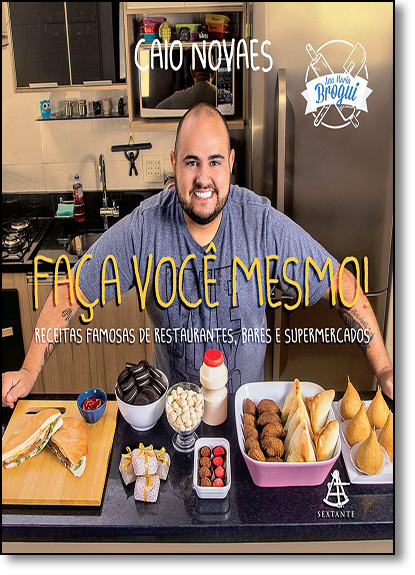 Faça Você Mesmo!: Receitas Famosas de Restaurantes, Bares e Supermercados, livro de Caio Novaes