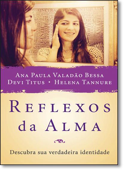 Reflexos da Alma: Descubra Sua Verdadeira Identidade, livro de Ana Paula Valadao Bessa