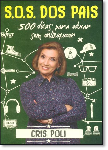 S. O. S. Dos Pais: 500 Dicas Para Educar Sem Enlouquecer, livro de Cris Poli