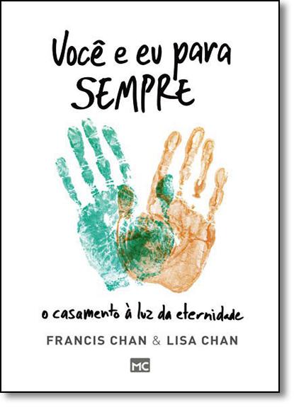Você e eu Para Sempre: O Casamento À Luz da Eternidade, livro de Francis Chan