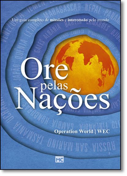 Ore Pelas Nações: Um Guia Completo de Missões e Intercessão Pelo Mundo, livro de Operation World/WEC