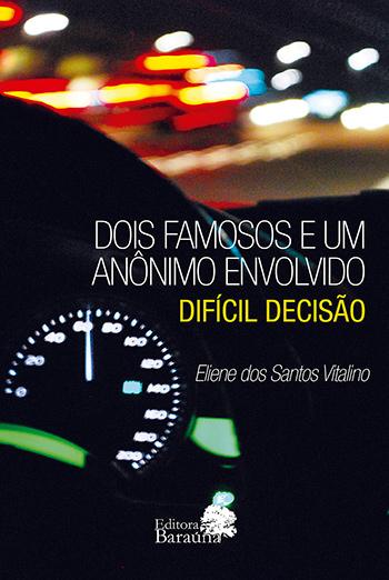 Dois famosos e um anônimo envolvido - Difícil decisão, livro de Eliene dos Santos Vitalino