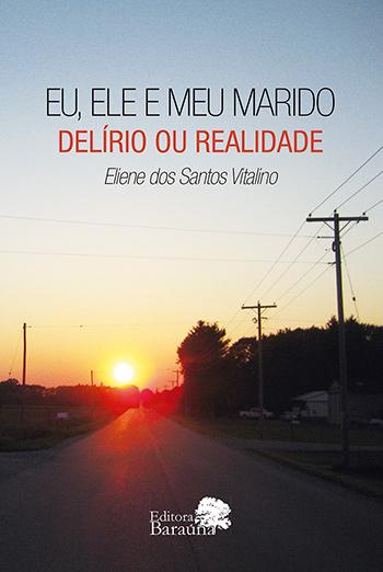 Eu, ele e meu marido - Delírio ou realidade, livro de Eliene dos Santos Vitalino