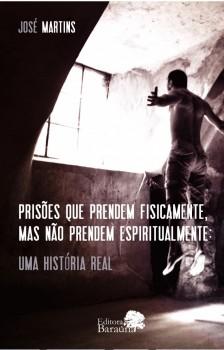 Prisões que prendem fisicamente, mas não prendem espiritualmente - uma história real, livro de José Martins da Silva Neto