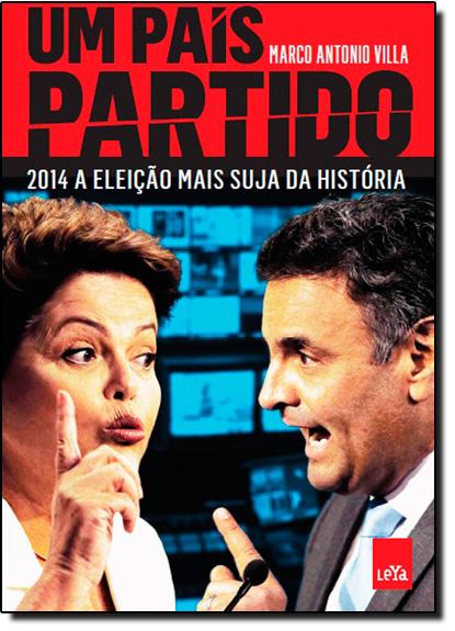 País Partido, Um: 2014 A Eleição Mais Suja da História, livro de Marco Antonio Villa