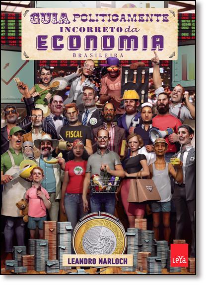 Guia Politicamente Incorreto da Economia Brasileira, livro de Leandro Narloch