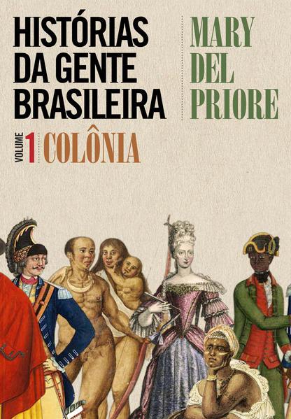 Histórias da Gente Brasileira - Volume 1, livro de Mary del Priore