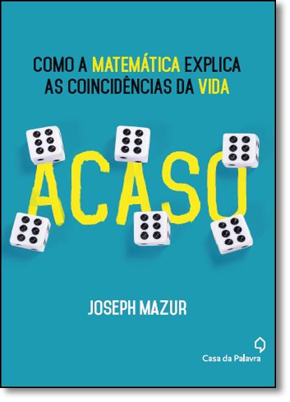 Acaso, Como a Matemática Explica as Coincidência da Vida, livro de Joseph Mazur