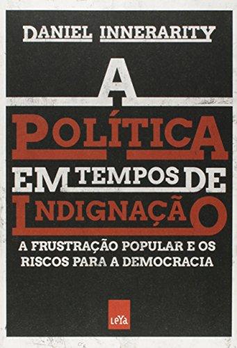 A Política em Tempos de Indignação. A Frustração Popular e os Riscos Para a Democracia, livro de Daniel Innerarity