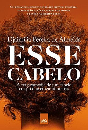 Esse Cabelo. A Tragicomédia de Um Cabelo Crespo que Cruza Fronteiras, livro de Djaimilia Pereira de Almeida