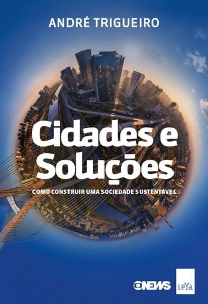 Cidades e soluções: Como construir uma sociedade sustentável, livro de André Trigueiro