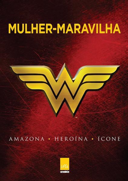 Mulher-maravilha. Amazona, Heroína, Ícone, livro de Robert Greenberger