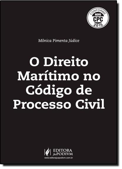 Direito Marítimo no Código de Processo Civil, O - Conforme Novo Cpc, livro de Mônica Pimenta Júdice