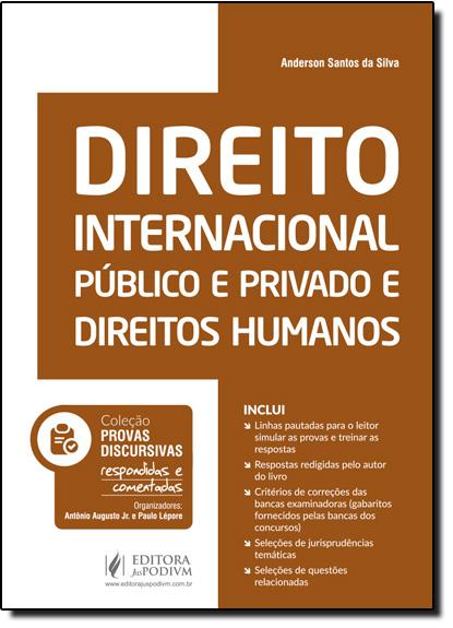 Direito Internacional Público e Privado e Direitos Humanos - Coleção Provas Discursivas Respondidas e Comentadas, livro de Anderson Santos da Silva