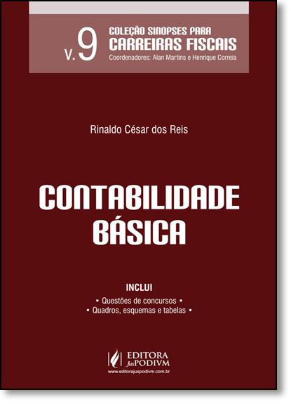 Contabilidade Básica - Vol.9 - Sinopses Para Carreiras Fiscais, livro de Rinaldo César dos Reis