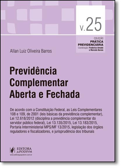 Previdência Complementar Aberta e Fechada - Vol.25 - Coleção Prática Previdenciária, livro de Allan Luiz Oliveira Barros