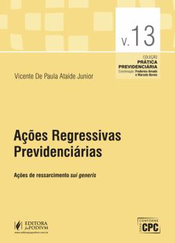Ações Regressivas Previdenciárias - Ações de Ressarcimento Sui Generis, livro de Vicente de Paula Ataide Junior
