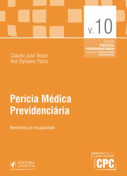 Perícia Médica Previdenciária - Benefício por Incapacidade, livro de Keti Stylianos Patsis, Cláudio José Trezub